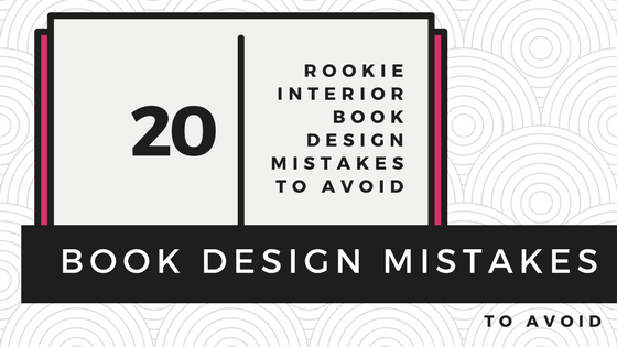 20 rookie interior book design mistakes, self-pub boot camp, carla king