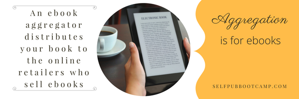 Self-Pub Boot Camp: An ebook aggregator distributes your book to the online retailers who sell ebooks