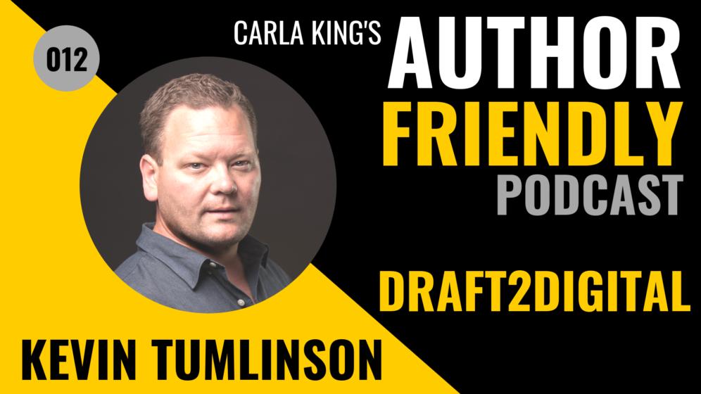 Kevin Tumlinson, Draft2Digital, Author Friendly Podcast with Carla King