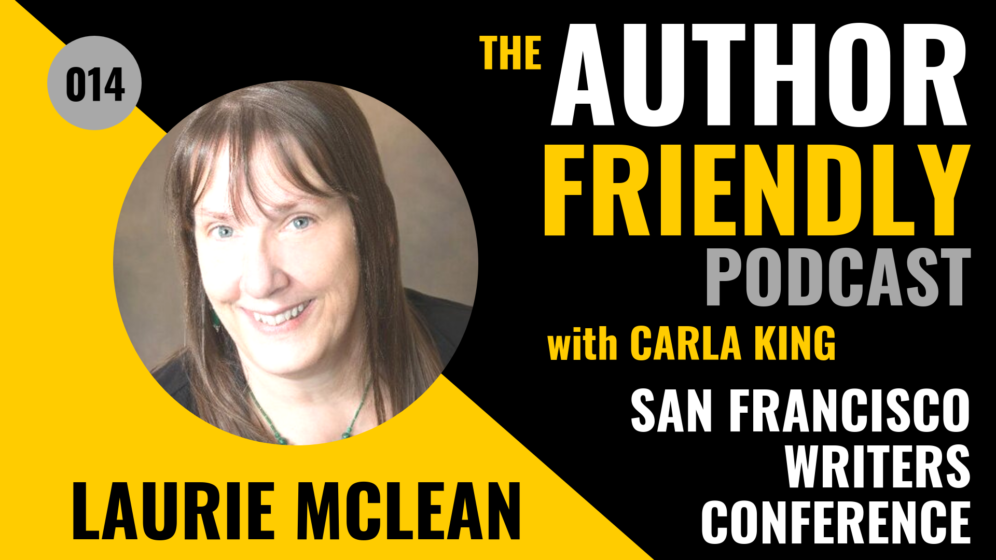 Laurie McLean, San Francisco Writers Conference on the Author Friendly Podcast with Carla King