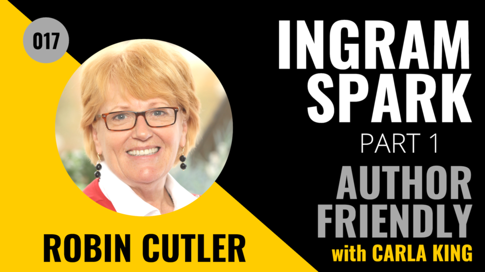 Robin Cutler, IngramSpark on the Author Friendly Podcast with Carla King