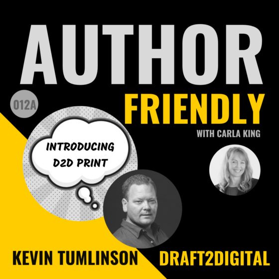 Kevin Tumlinson announces D2D POD Author Friendly Podcast with Carla King