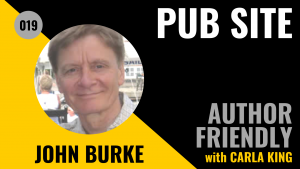 John Burke, Pub Site on the Author Friendly Podcast with Carla King