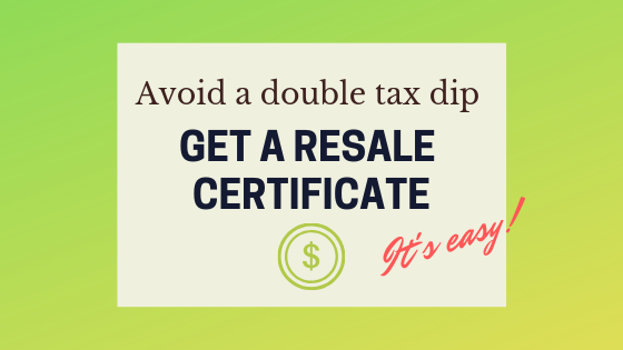 Avoid double taxation: Get a resale certificate